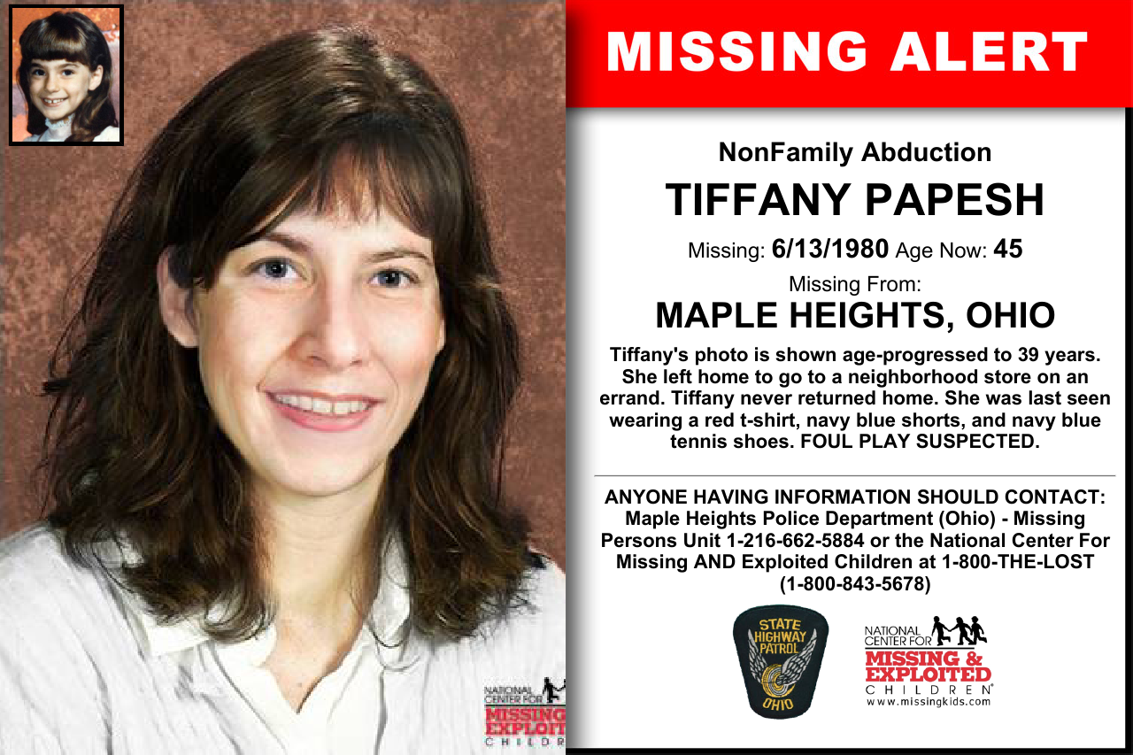 TIFFANY PAPESH, Age Now: 45, Missing: 06/13/1980. Missing From MAPLE HEIGHTS, OH. ANYONE HAVING INFORMATION SHOULD CONTACT: Maple Heights Police Department (Ohio) - Missing Persons Unit 1-216-662-5884.