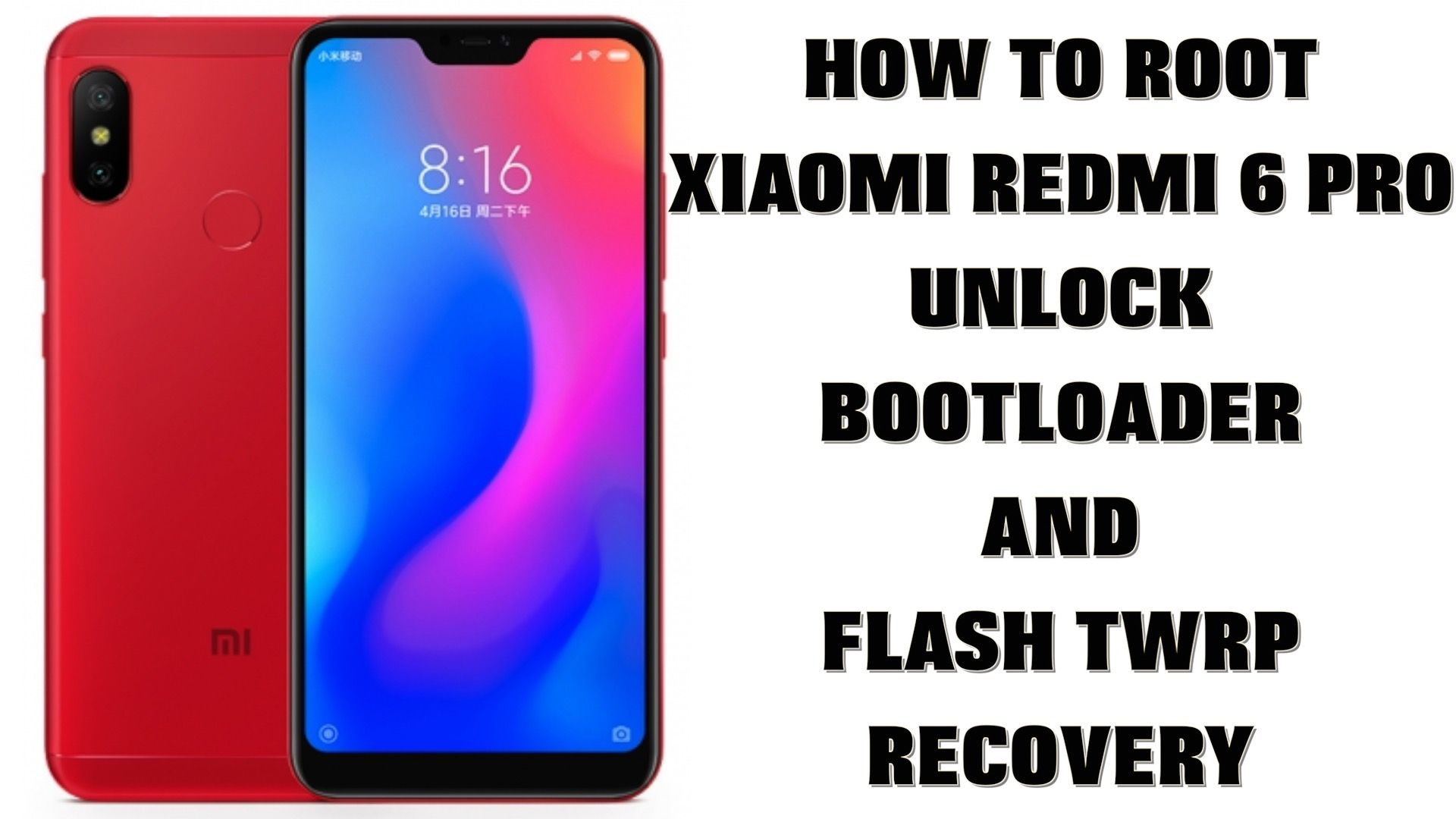 How To Root Xiaomi Redmi 6 Pro Unlock Bootloader And Flash TWRP