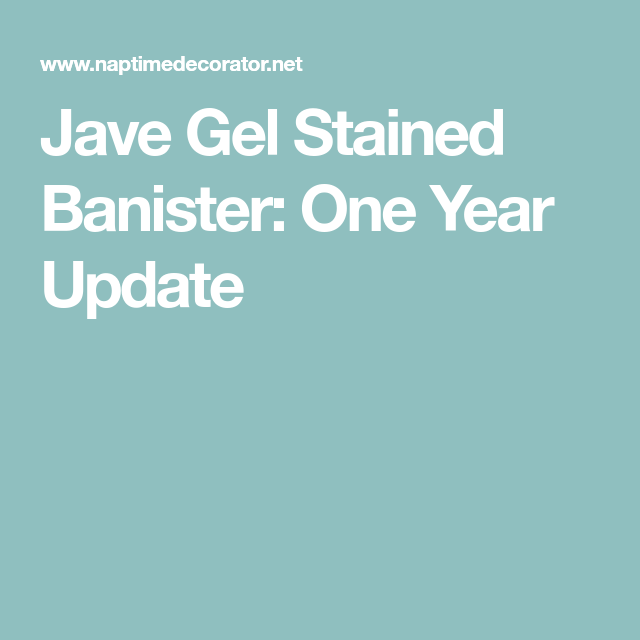 Jave Gel Stained Banister: One Year Update