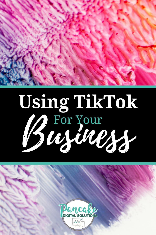 Using Tik Tok For Business Pancake Digital Solutions Social Media Marketing Blog Social Media Strategies Digital Marketing Strategy