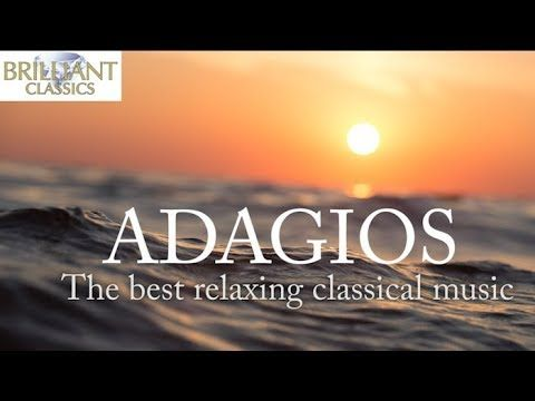 3 Adagios The Best Relaxing Classical Music Youtube Musica