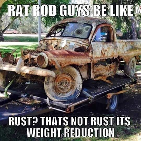 "Rat Rod Guys Be Like ""Rust? That's Not Rust, Its Weight"