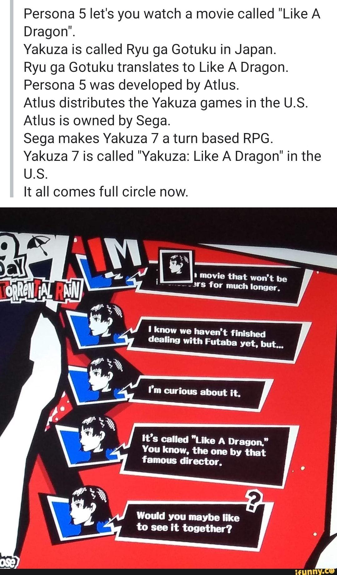Persona 5 Let S You Watch A Movie Called Like A Dragon Yakuza Is Called Ryu Ga Gotuku In Japan Ryu Ga Gotuku Translates To Like A Dragon Persona 5 Was Deve