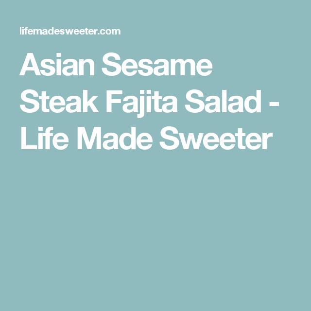 Asian Sesame Steak Fajita Salad - Life Made Sweeter