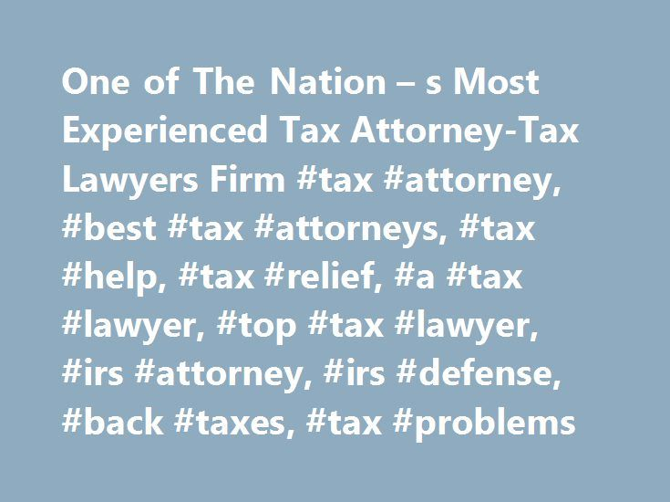 One Of The Nation S Most Experienced Tax Attorney Tax Lawyers