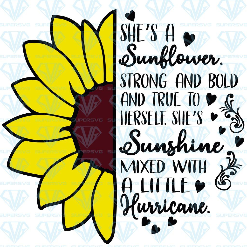 She S A Sunflower Strong And Bold And True To Herself She S Sunshine Mixed With A Little Hurricane Svg Files For Silhouette Files For Cricut Svg Dxf Eps P Cricut Sunshine Quotes
