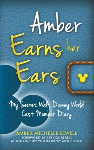 Amber Earns Her Ears My Secret Walt Disney World Cast Member Diary By Amber Sewell Http Www Amazon Com Dp B00dgyp Walt Disney Word Disney World Walt Disney