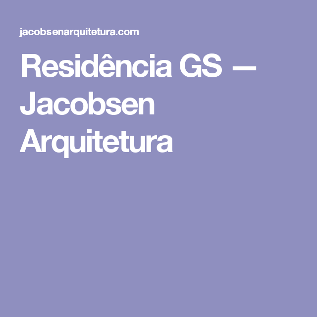 Residência GS — Jacobsen Arquitetura