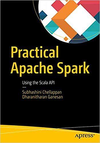Practical Apache Spark: Using the Scala API31 1st Edition