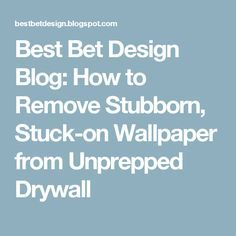 How to Remove Stubborn, Stuckon Wallpaper from Unprepped