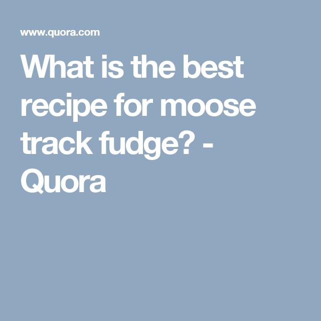 What is the best recipe for moose track fudge? Quora