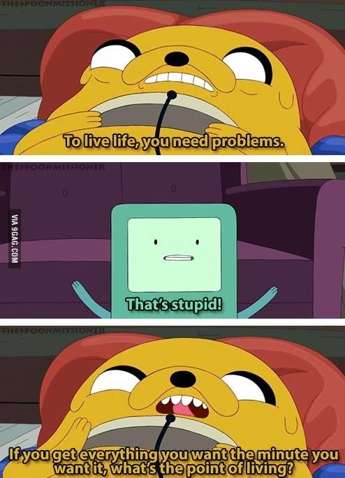 Adventure time. Jake is absolutely right!