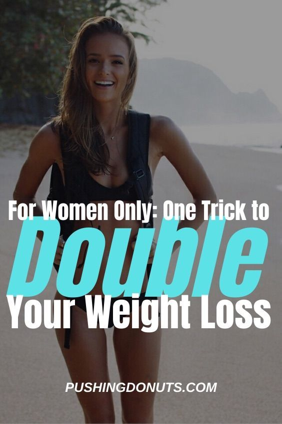 For Women Only: One Trick To Double Your Weight Loss Really Quickly. And you can do it without diet...