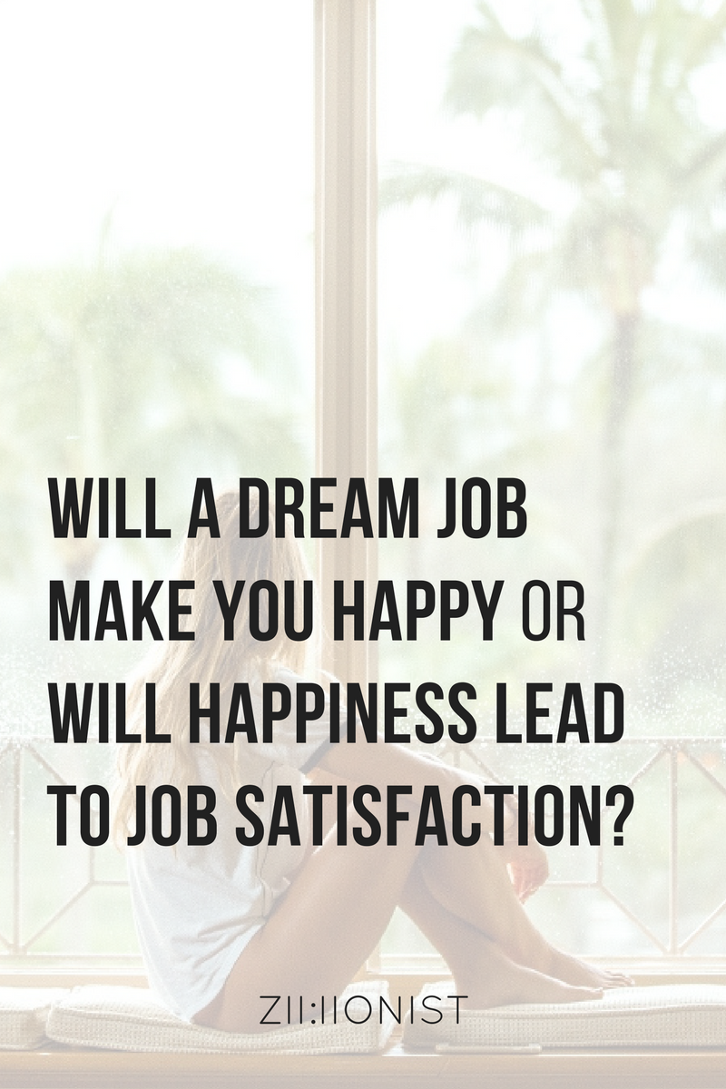 Will A Dream Job Make You Happy Or Will Happiness Lead To Job