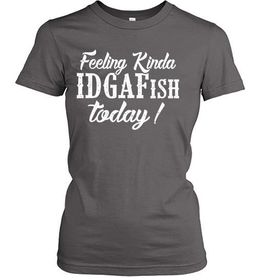 Feeling kinda IDgafish today Women Shirt