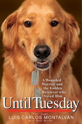 Until Tuesday A Wounded Warrior And The Golden Retriever Who Saved Him Dog Books Wounded Warrior Golden Retriever