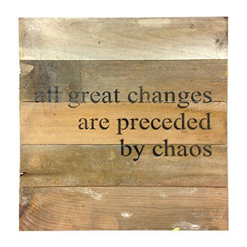 All Great Changes Are Preceded By Chaos Reclaimed Wood Art Sign