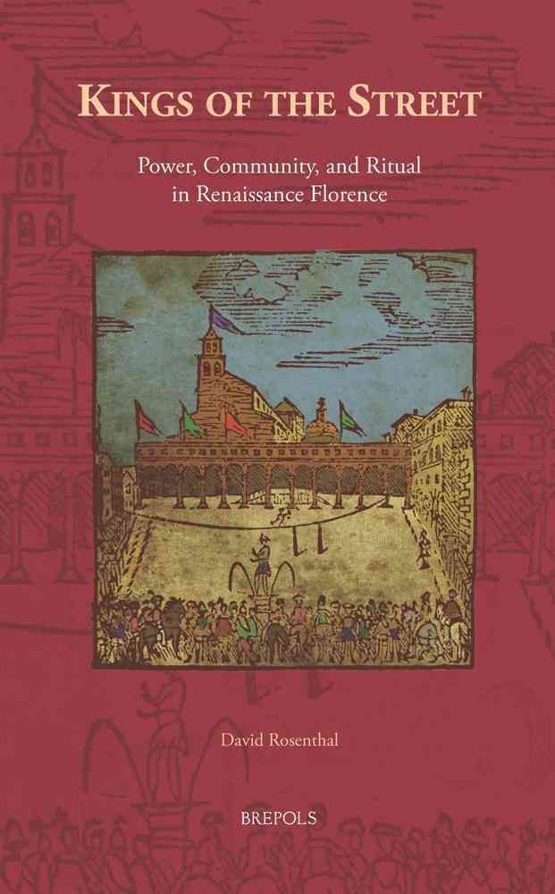 Kings of the Street: Power, Community, and Ritual in Renaissance Florence