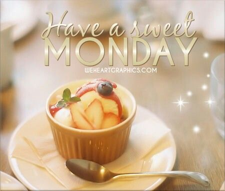 Have a sweet Monday ... | DAYS OF THE WEEK | Monday quotes ...