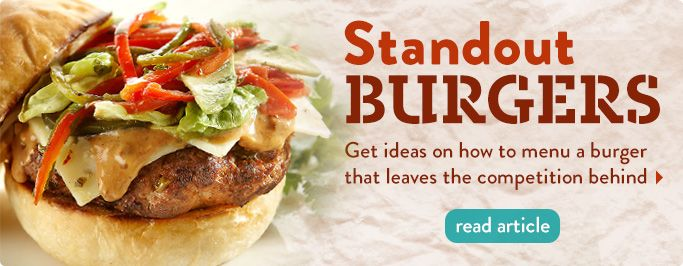 Standout Burgers. Get ideas on how to menu a burger that leaves the competition behind.