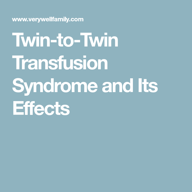 Twin-to-Twin Transfusion Syndrome and Its Effects