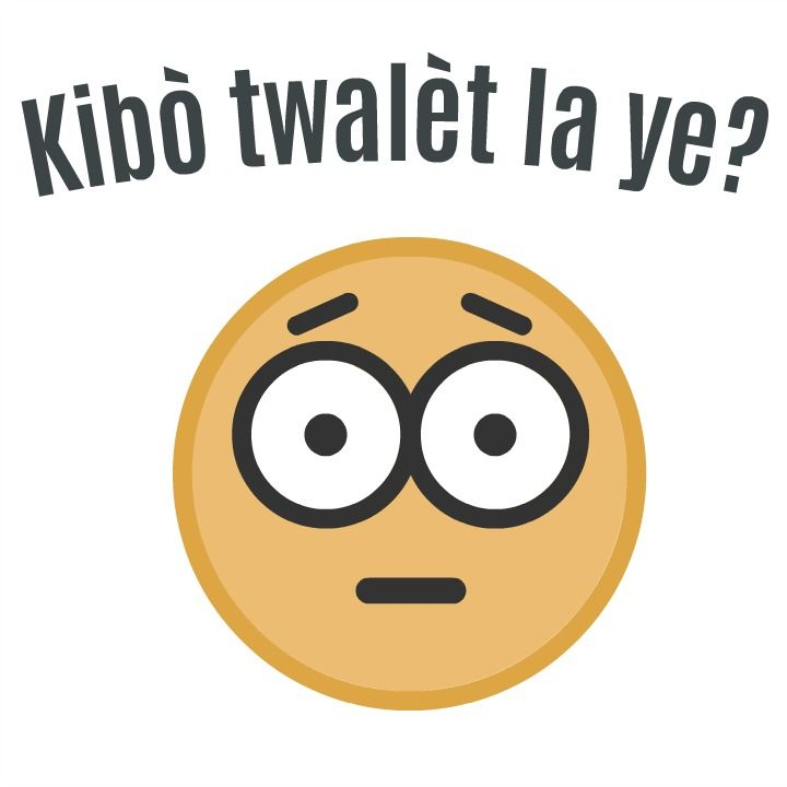 Kibo Twalet La Ye Where Is The Bathroom Haitian Creole Haitian Creole Creole Haitian Quote