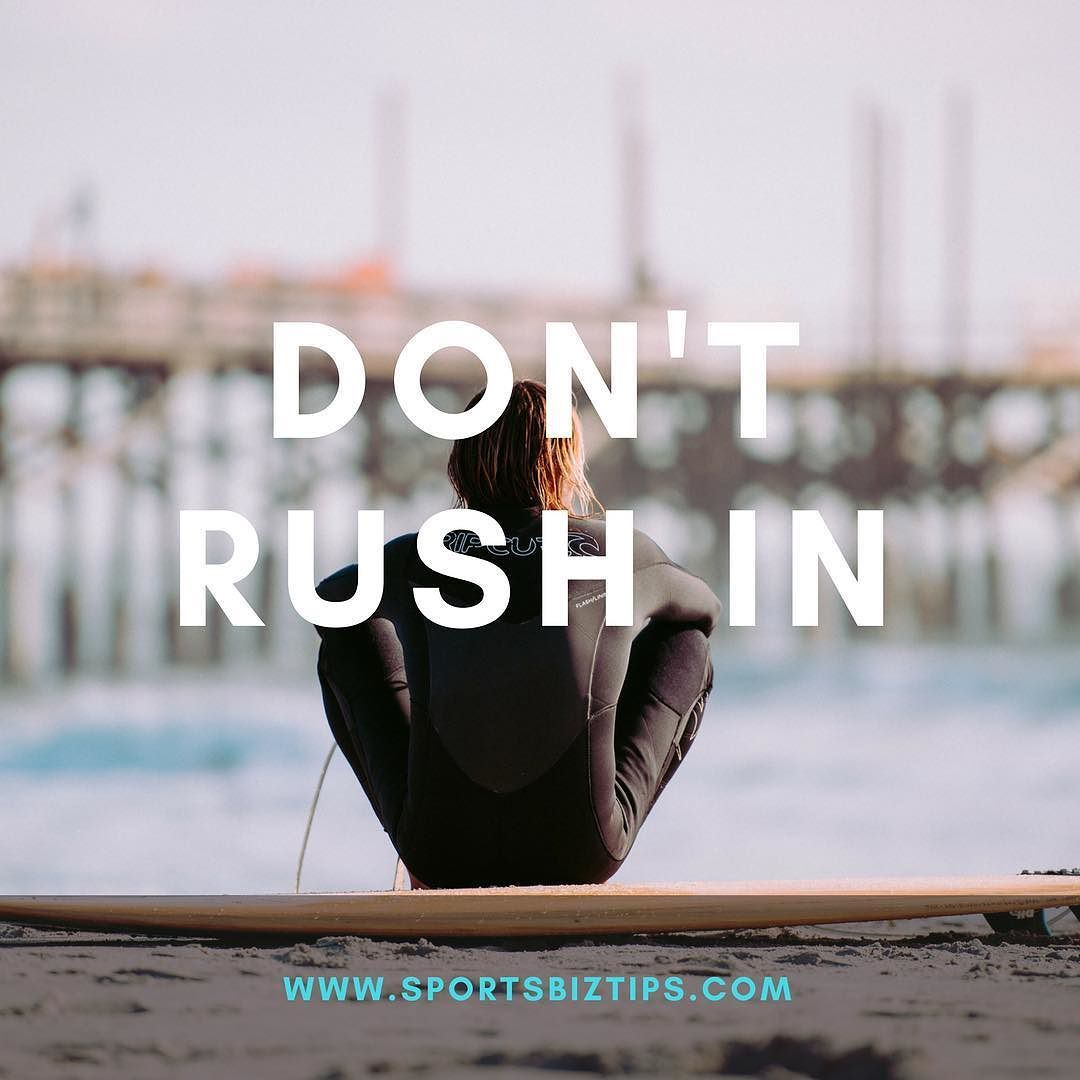 Don't rush into things. I know we can get so eager we rush