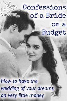 Confessions of a Bride on a Budget: How to have the wedding of your dreams on a limited budget!
