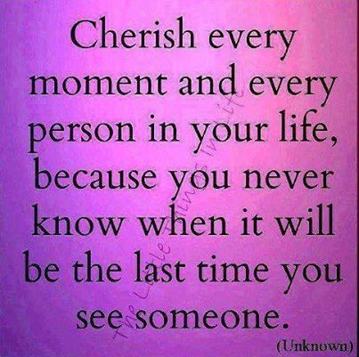 Cherish Every Moment And Person Cherish Life Quotes Moments Quotes Cherish Every Moment