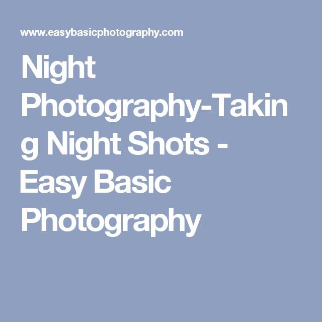 Night Photography-Taking Night Shots - Easy Basic Photography