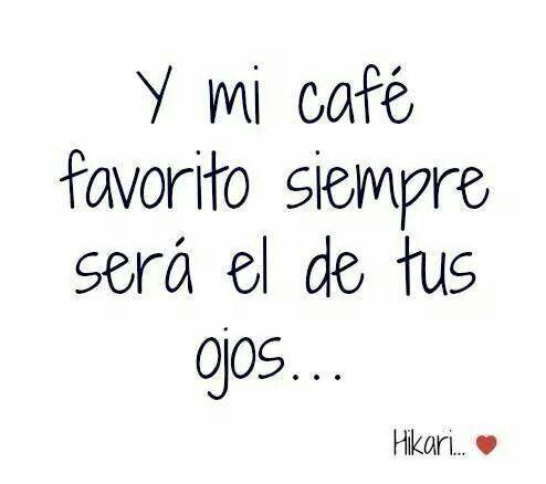 Y Mi Café Favorito Siempre Será El De Tus Ojos Frases