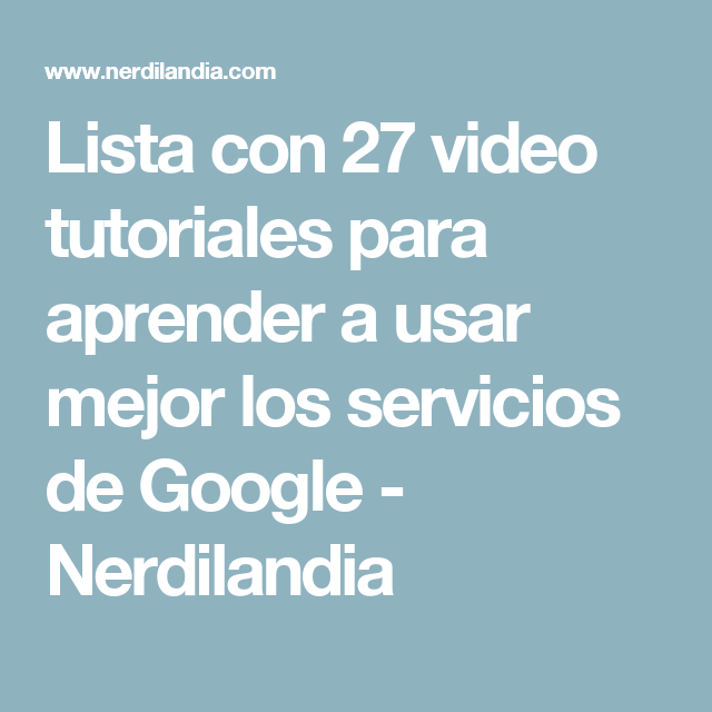 Lista con 27 video tutoriales para aprender a usar mejor ...