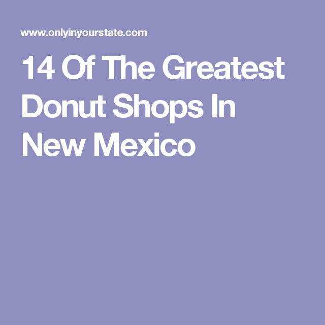 14 Of The Greatest Donut Shops In New Mexico