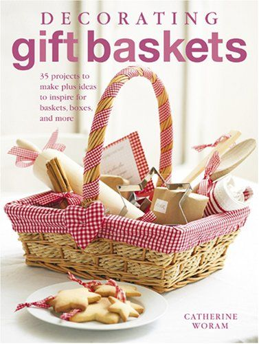 Canasta de Regalo...Decorating Gift Baskets: 35 Projects to Make ...