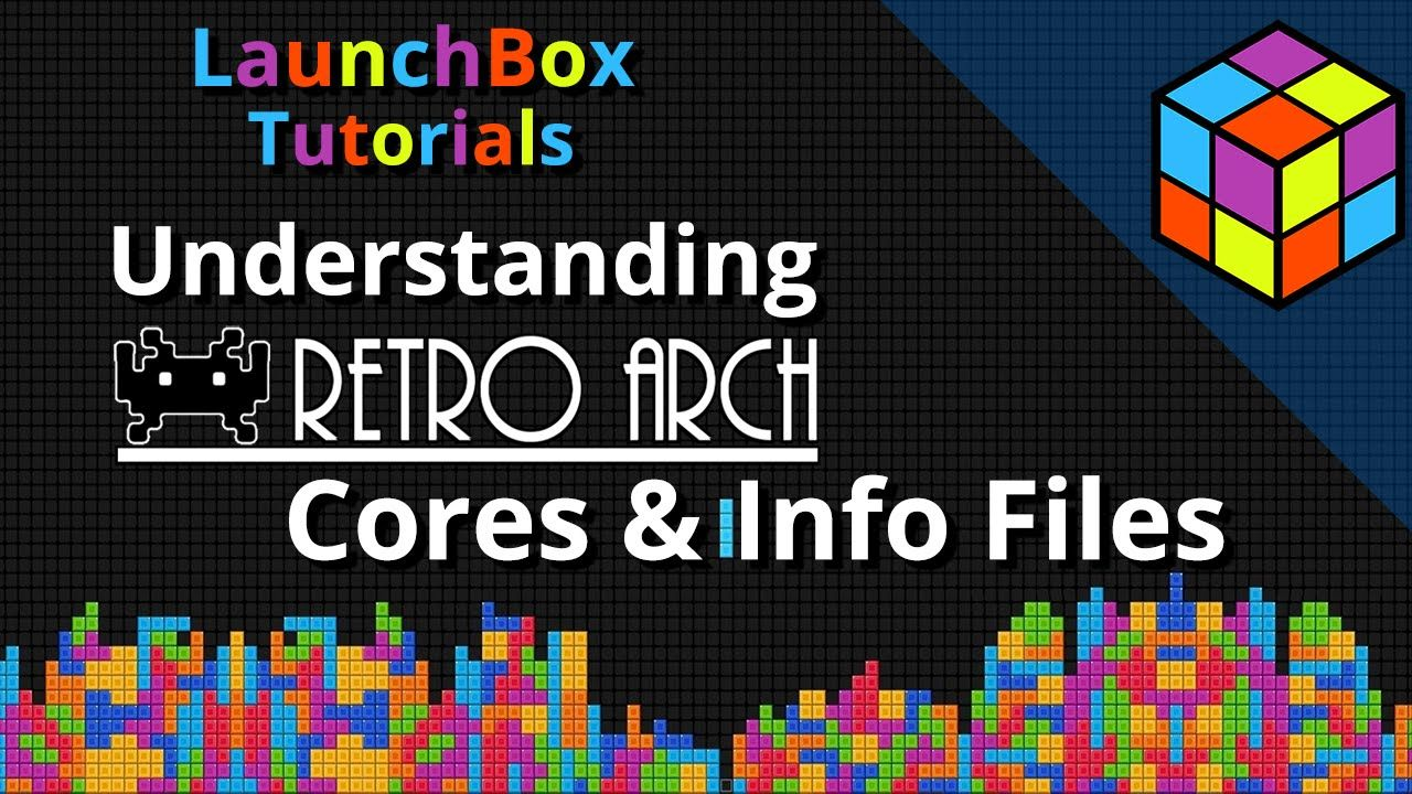 Understanding RetroArch Cores (Info Files) - LaunchBox
