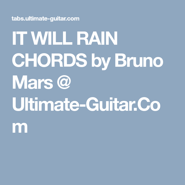 IT WILL RAIN CHORDS by Bruno Mars @ Ultimate-Guitar.Com | Guitar ...