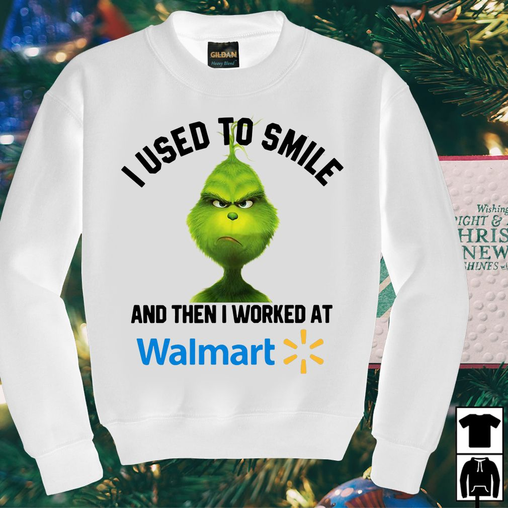 122f03ba77e Grinch I used to smile and then I worked at Walmart shirt, hoodie ...