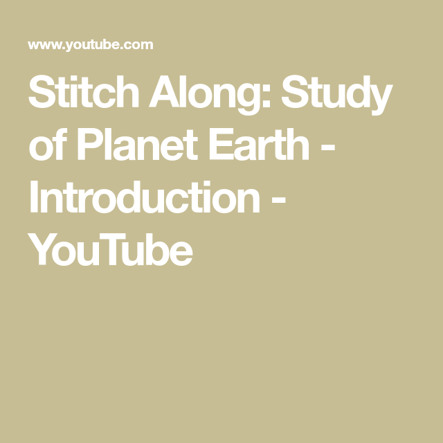 Stitch Along: Study of Planet Earth - Introduction ...
