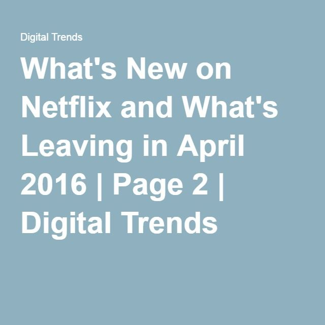 What's New on Netflix and What's Leaving in April 2016 | Page 2 | Digital Trends