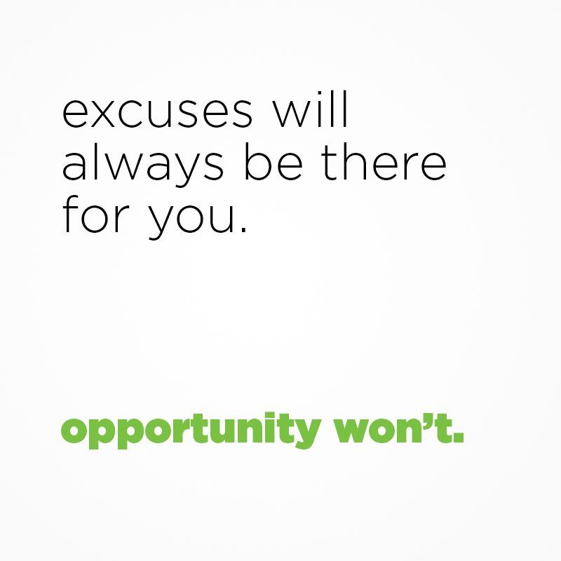 Opportunity Quotes Pinterest: Excuses Will Always Be There For You. Opportunity Won't