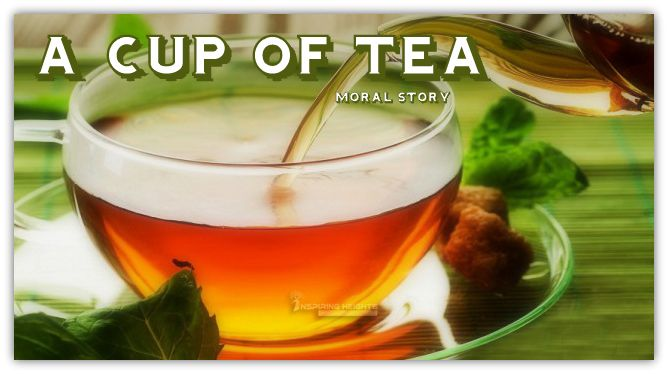 A CUP OF TEA – MORAL STORY