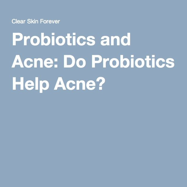 Probiotics and Acne: Do Probiotics Help Acne?