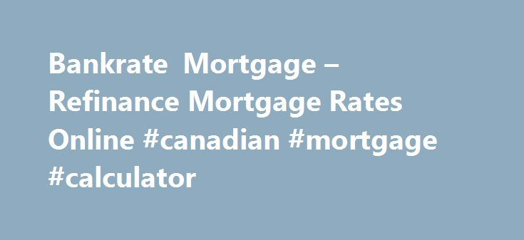 Bankrate Mortgage – Refinance Mortgage Rates Online #Canadian