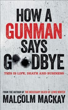 How a Gunman Says Goodbye: The Glasgow Trilogy Book 2 By Malcolm Mackay - How does a gunman retire? Frank MacLeod was the best at what he does. Thoughtful. Efficient. Ruthless. But is he still the best? A new job. A target. But something is about to go horribly wrong. Someone is going to end up dead. Most gunmen say goodbye to the world with a bang. Frank's still here. He's lasted longer than he should have . ..
