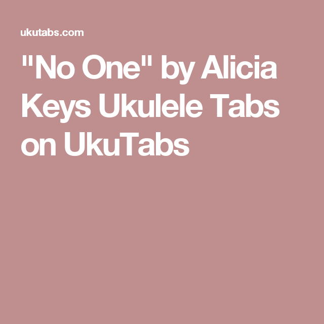 No One By Alicia Keys Ukulele Tabs On Ukutabs Ukulele Pinterest