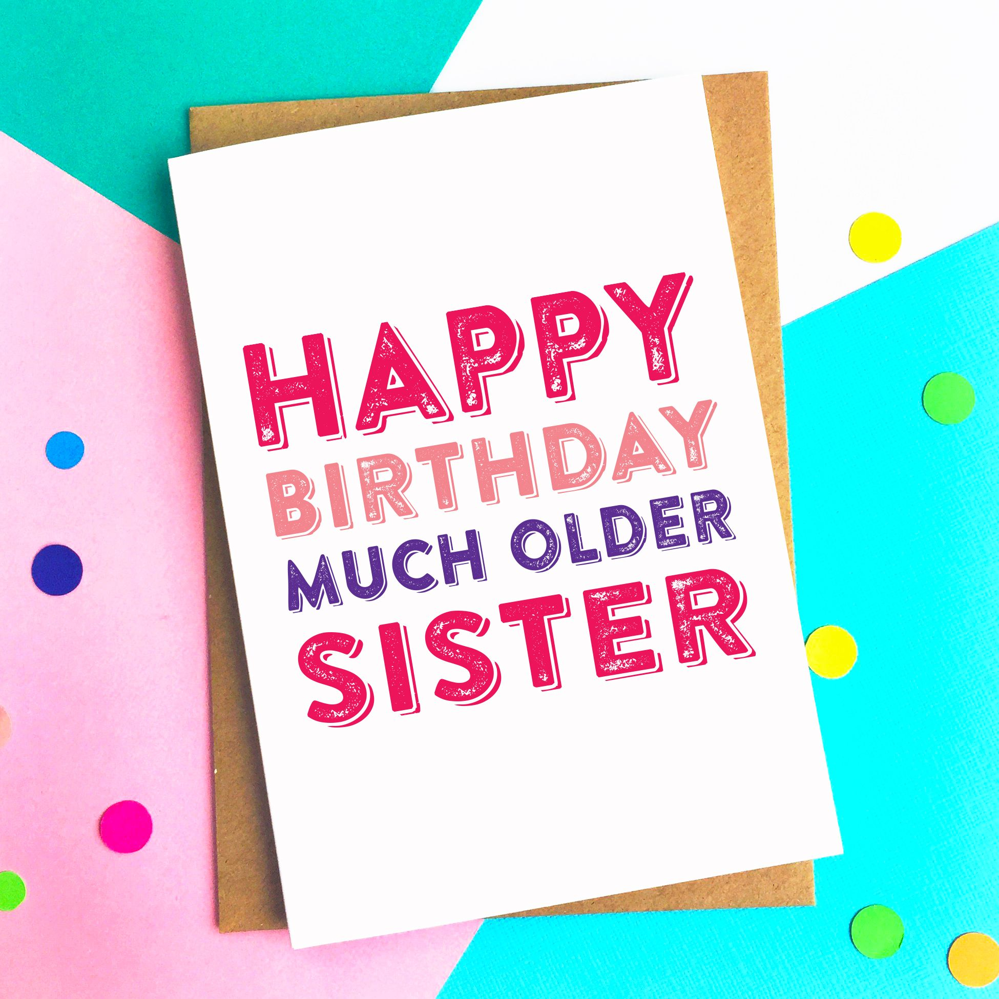 Remind your sister she is older. Much older. Happy