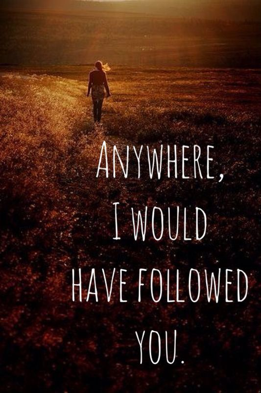 Anywhere I Would Have Followed You Song Lyric Quotes Beautiful