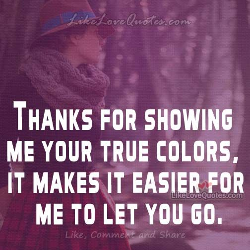 Thanks For Showing Me Your True Colors True Colors Quotes Anger Quotes True Colors