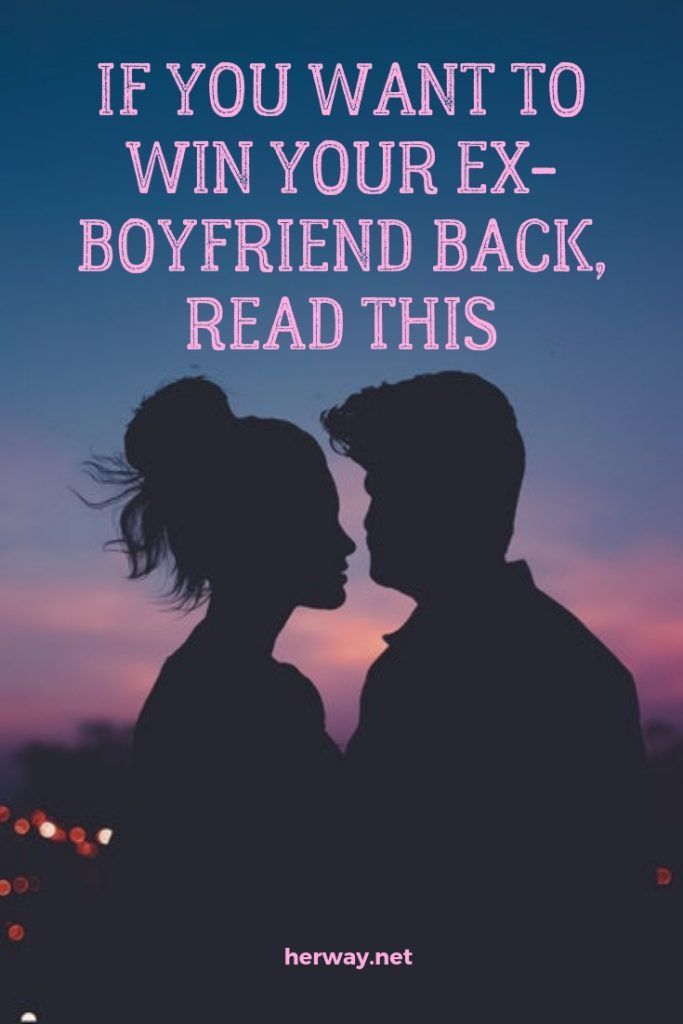 If You Want To Win Your Ex-Boyfriend Back, Read This | Ex