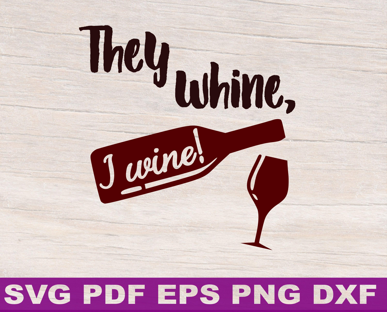 They Whine Svg They Whine I Wine Svg They Whine I Wine Wine Svg Svg Wine Wine Sayings Svg Wine Quote Svg Wine Glass Svg Svg Wine Mom Wine Quotes Wine